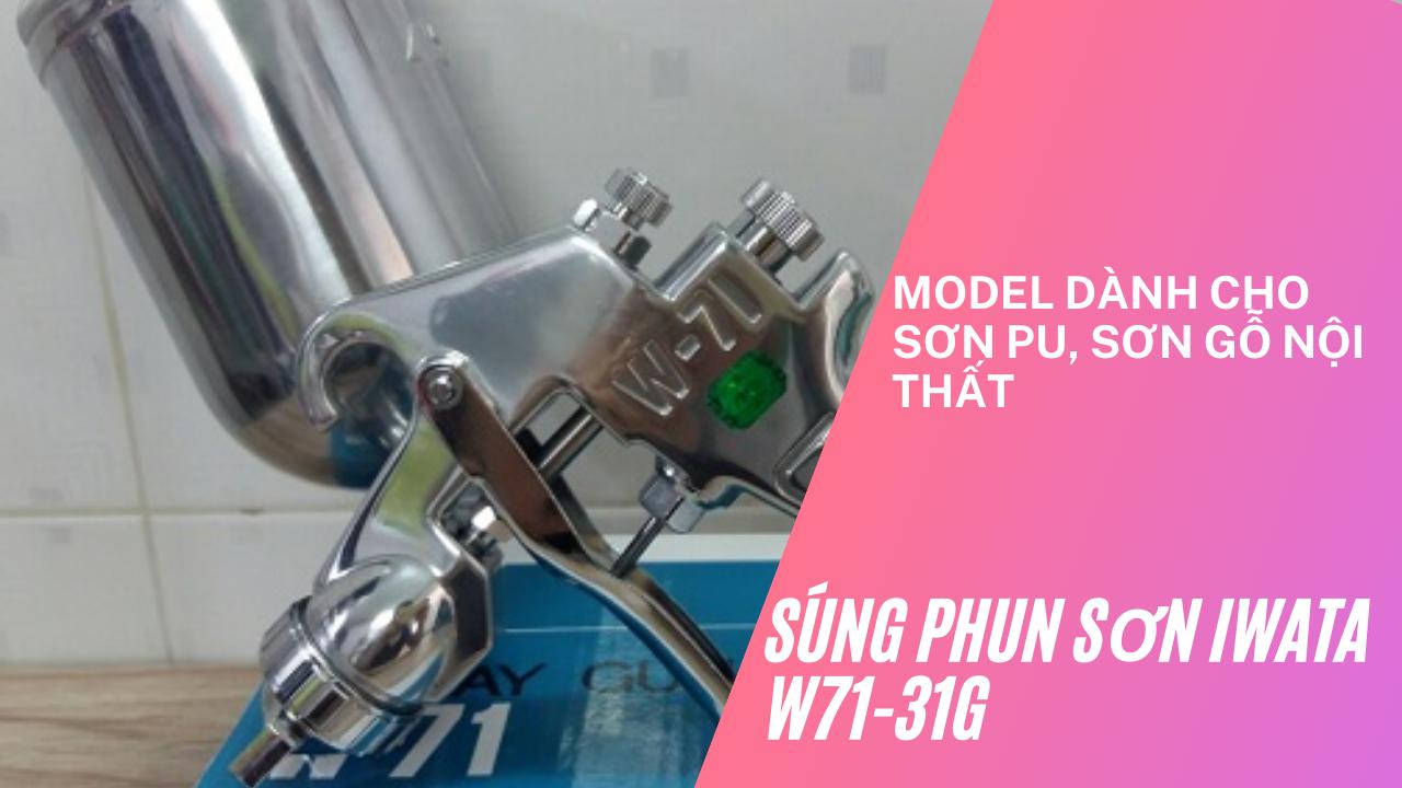Súng phun sơn Iwata W71-31G model dành cho sơn PU, sơn gỗ nội thất
